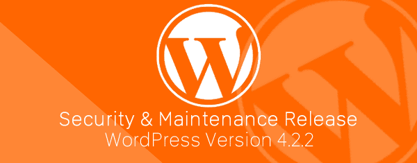 WordPress 4.2.2 Security and Maintenance Release